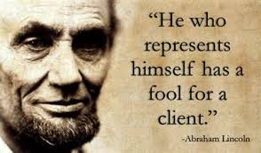 "Where Did That Saying Come From? ""A man who is his own lawyer has a fool for his client"""